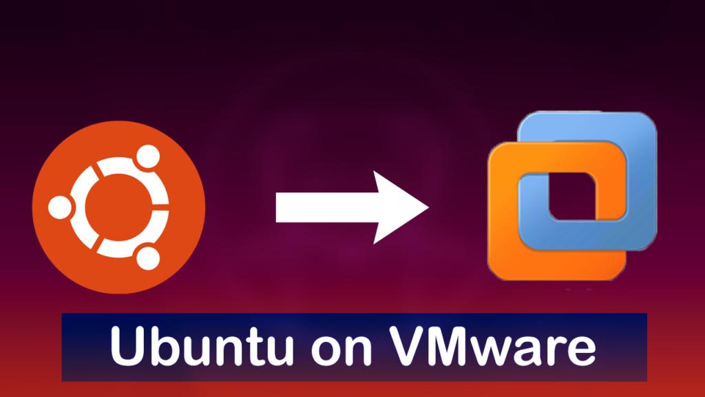 How to Install Ubuntu on Windows 10 using VMware Workstation