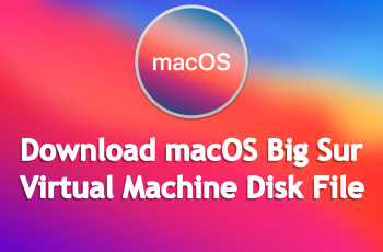 Download macOS Big Sur VMDK [Virtual Machine Disk] File