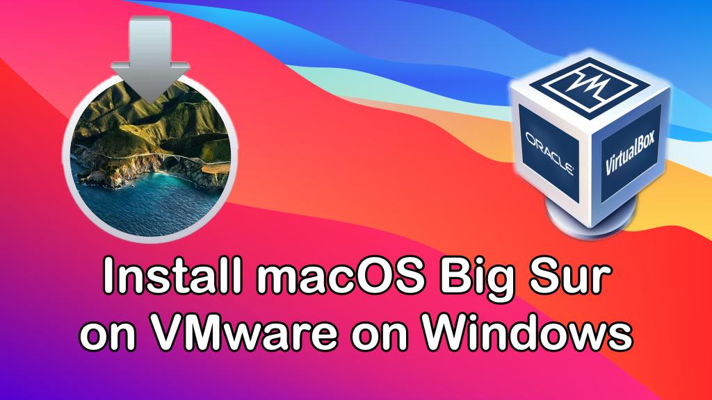 How to Install macOS Big Sur on VirtualBox on Windows PC